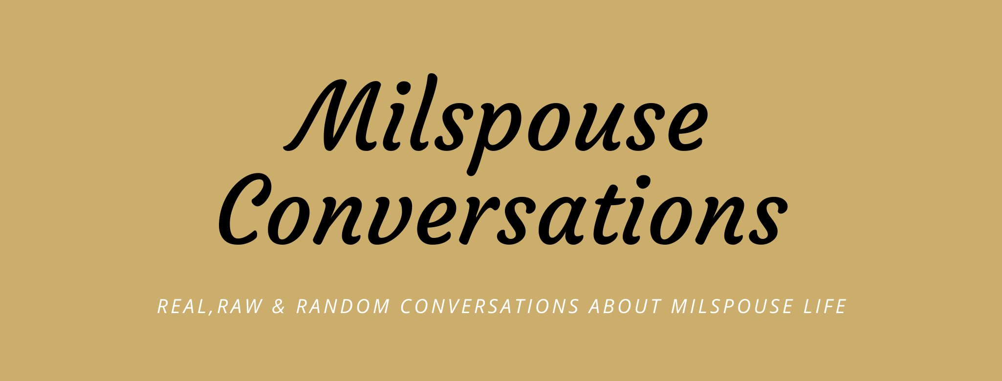Real, Raw & Random Conversations About Milspouse Life